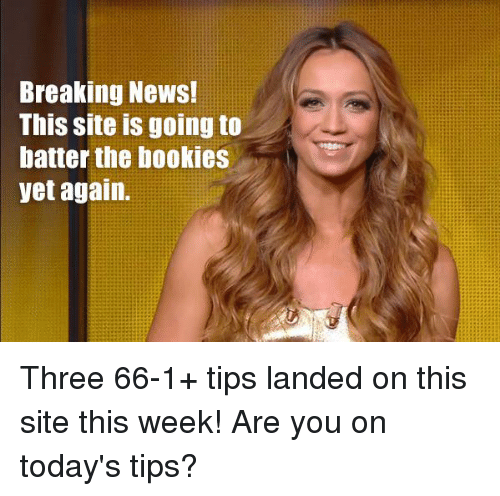 Memes, 🤖, and Bookie: Breaking News!  This site is going to  batter the bookies  yet again. Three 66-1+ tips landed on this site this week! Are you on today's tips?