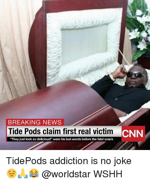 "cnn.com, Memes, and News: BREAKING NEWS  Tide Pods claim first real victim  ""They just look so delicious!"" were his last words before the fatal snack  CNN TidePods addiction is no joke 😔🙏😂 @worldstar WSHH"