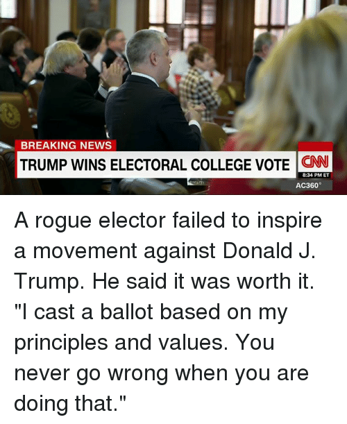 "Trump Winning: BREAKING NEWS  TRUMP WINS ELECTORAL COLLEGE VOTE  CNN  8:34 PM ET  AC360° A rogue elector failed to inspire a movement against Donald J. Trump. He said it was worth it. ""I cast a ballot based on my principles and values. You never go wrong when you are doing that."""