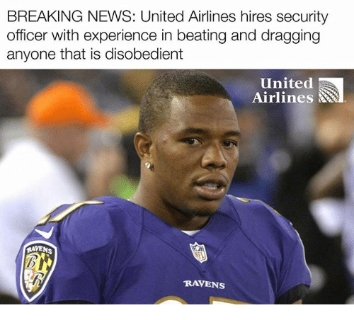 Memes, News, and Breaking News: BREAKING NEWS: United Airlines hires security  officer with experience in beating and dragging  anyone that is disobedient  United  Airlines  RAVENS  RAVENS