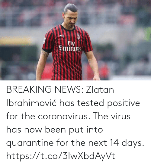 Zlatan Ibrahimovic: BREAKING NEWS: Zlatan Ibrahimović has tested positive for the coronavirus.   The virus has now been put into quarantine for the next 14 days. https://t.co/3IwXbdAyVt