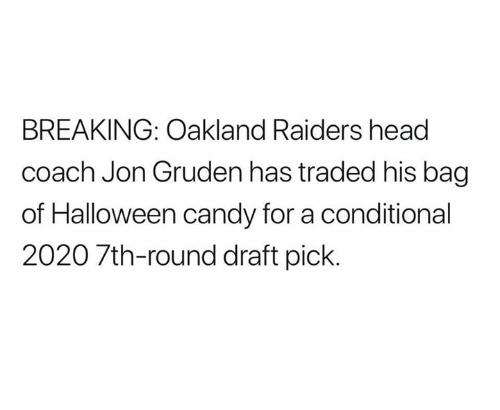 Oakland Raiders: BREAKING: Oakland Raiders head  coach Jon Gruden has traded his bag  of Halloween candy for a conditional  2020 7th-round draft pick.