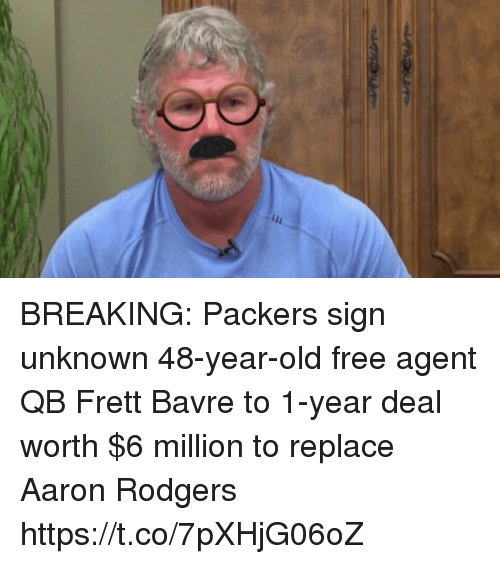 Aaron Rodgers, Football, and Nfl: BREAKING: Packers sign unknown 48-year-old free agent QB Frett Bavre to 1-year deal worth $6 million to replace Aaron Rodgers https://t.co/7pXHjG06oZ