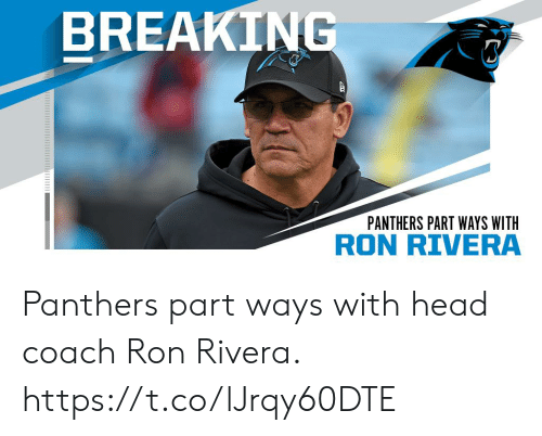 ron: BREAKING  PANTHERS PART WAYS WITH  RON RIVERA Panthers part ways with head coach Ron Rivera. https://t.co/lJrqy60DTE