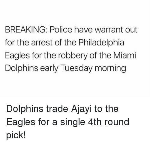 Philadelphia Eagles, Nfl, and Police: BREAKING: Police have warrant out  for the arrest of the Philadelphia  Eagles for the robbery of the Miami  Dolphins early Tuesday morning Dolphins trade Ajayi to the Eagles for a single 4th round pick!