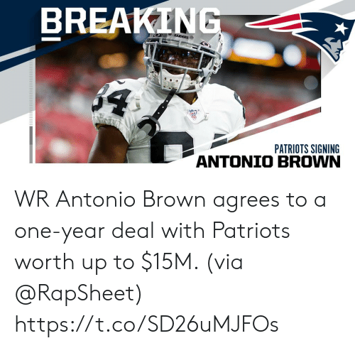 Antonio Brown: BREAKING  RAIDERS  $4  PATRIOTS SIGNING WR Antonio Brown agrees to a one-year deal with Patriots worth up to $15M. (via @RapSheet) https://t.co/SD26uMJFOs