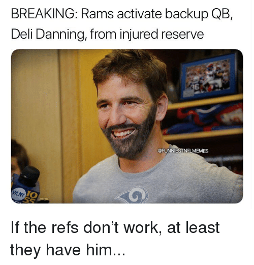 backup: BREAKING: Rams activate backup QB,  Deli Danning, from injured reserve  @FUNNIESTNFLMEMES  0 If the refs don't work, at least they have him...