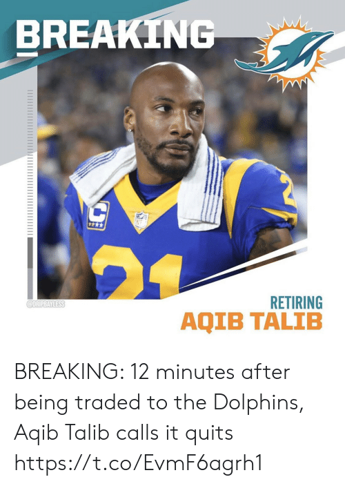 Aqib Talib: BREAKING  RETIRING  @DRIPBAYLESS  AQIB TALIB BREAKING: 12 minutes after being traded to the Dolphins, Aqib Talib calls it quits https://t.co/EvmF6agrh1