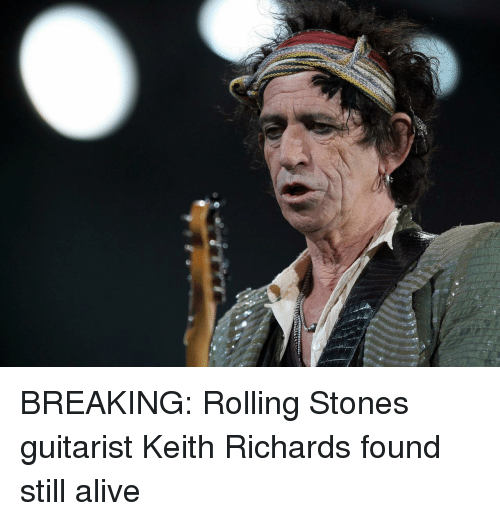 Keith Richards: BREAKING: Rolling Stones guitarist Keith Richards found still alive