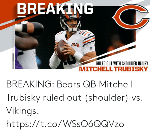 Mitchell: BREAKING  RULED OUT WITH SHOULDER INJURY BREAKING: Bears QB Mitchell Trubisky ruled out (shoulder) vs. Vikings. https://t.co/WSsO6QQVzo