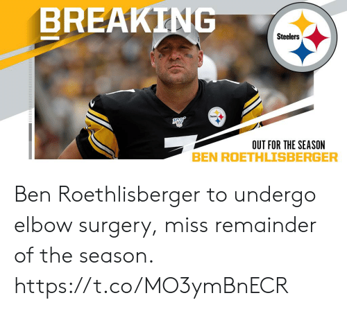 Ben Roethlisberger: BREAKING  Steelers  OUT FOR THE SEASON Ben Roethlisberger to undergo elbow surgery, miss remainder of the season. https://t.co/MO3ymBnECR