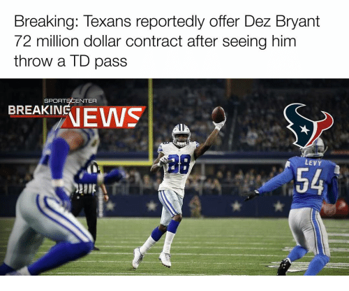 Dez Bryant, Memes, and Levis: Breaking: Texans reportedly offer Dez Bryant  72 million dollar contract after seeing him  throw a TD pass  SPORT  ENTER  NEWS  BREAKING  LEVY