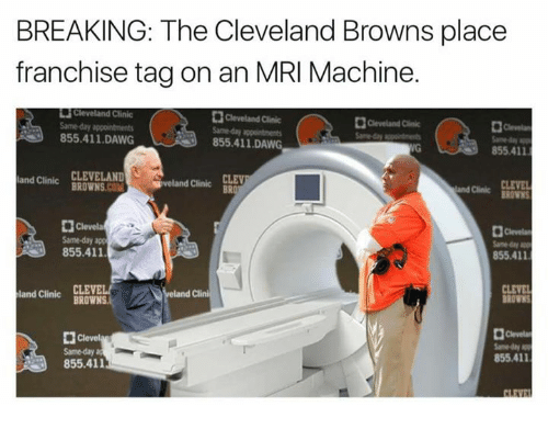 mri: BREAKING: The Cleveland Browns place  franchise tag on an MRI Machine.  HCleveland Clinic  Cleveland Clinic  855.411 DAWG  855.411 DAWG  855411  CLEVELAND  and Clinic  BROWNS  Sveland clinic  CON  BR  and Clinic  Clevela  855.411  855.411  Clini  and Clinic  BROWN  855.411  855.411