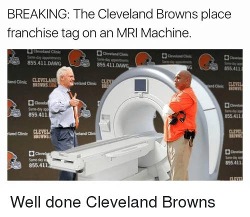Calvin Johnson, Cleveland Browns, and Nfl: BREAKING: The Cleveland Browns place  franchise tag on an MRI Machine.  Cleveland Clinic  Cleveland Clinic  855.411 DAWG  855.411 DAWG  855.411  and Clinic  CLEVELAND  BROWNS  M  d Clinic  BRO  and Clinic  Dl Clevela  855.411  855.411  Clini  and Clinic  BROWN  Clevel  855,411  855.411 Well done Cleveland Browns
