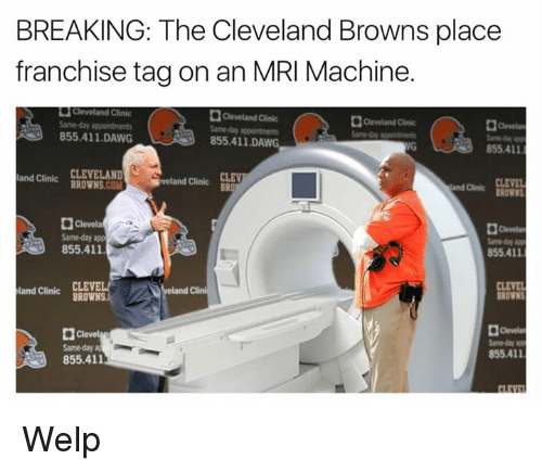 Calvin Johnson, Cleveland Browns, and Browns: BREAKING: The Cleveland Browns place  franchise tag on an MRI Machine.  Cleveland Clinic  Cleveland Clinic  855.411 DAWG  855.411 DAWG  855.411  and Clinic  CLEVELAND  BROWNS  M  d Clinic  BRO  and Clinic  Dl Clevela  855.411  855.411  Clini  and Clinic  BROWN  Clevel  855,411  855.411 Welp