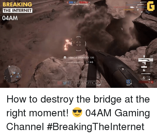 Internet, Video Games, and Break the Internet: BREAKING  THE INTERNET  04AM  DEFEND THE OBJECtvis  VEHICLE DISABLED 150  LANDsHP DAMAGED  so +146  FFICAD  18 How to destroy the bridge at the right moment! 😎 04AM Gaming Channel #BreakingTheInternet