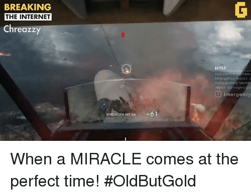 Video Games, Break the Internet, and Perfect Timing: BREAKING  THE INTERNET  reazzy  BEHEMOTH HIT 66  +6 1  HINT  ern  Emergency Repair. A  mediately repo  epair damaged  3 Emergency When a MIRACLE comes at the perfect time! #OldButGold