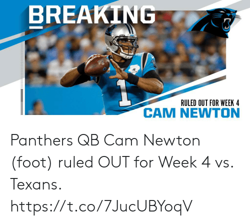 Cam Newton: BREAKING  THO  EASON  RULED OUT FOR WEEK 4  M NEWTON Panthers QB Cam Newton (foot) ruled OUT for Week 4 vs. Texans. https://t.co/7JucUBYoqV
