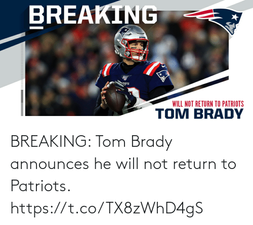 tom brady: BREAKING: Tom Brady announces he will not return to Patriots. https://t.co/TX8zWhD4gS