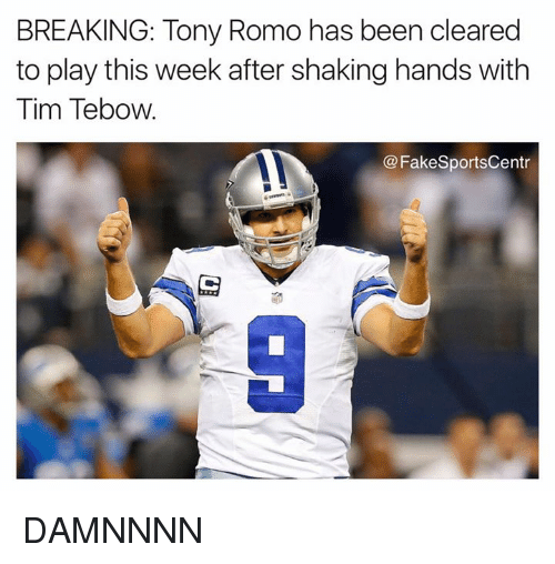 Damnnnn: BREAKING: Tony Romo has been cleared  to play this week after shaking hands with  Tim Tebow.  FakeSportsCentr DAMNNNN