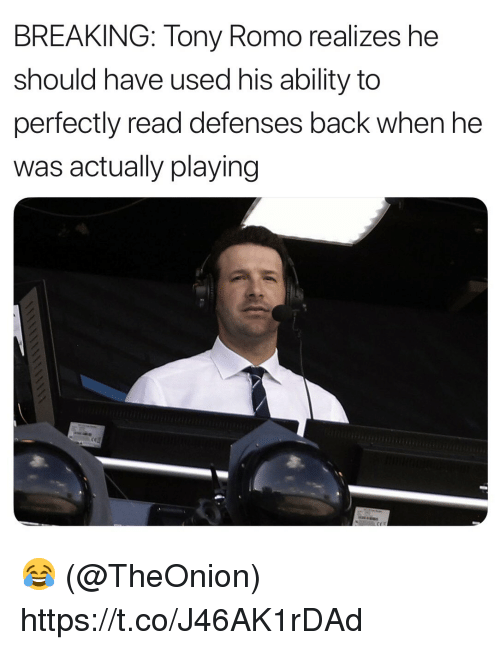 Tony Romo: BREAKING: Tony Romo realizes he  should have used his ability to  perfectly read defenses back when he  was actually playing 😂 (@TheOnion) https://t.co/J46AK1rDAd