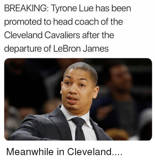Cleveland Cavaliers, Head, and LeBron James: BREAKING: Tyrone Lue has been  promoted to head coach of the  Cleveland Cavaliers after the  departure of LeBron James Meanwhile in Cleveland....