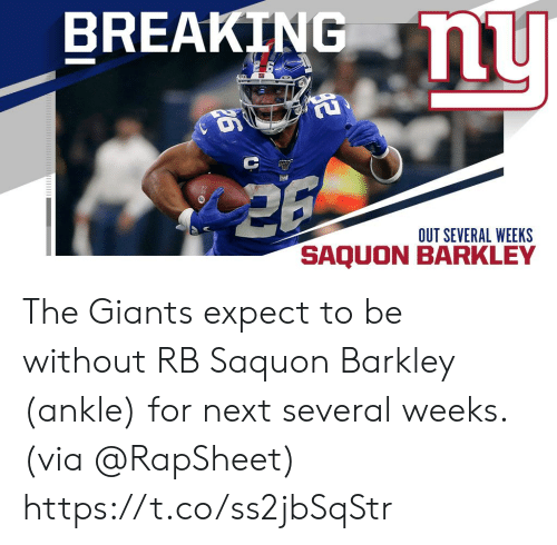 ankle: BREAKING u  OUT SEVERAL WEEKS  SAQU The Giants expect to be without RB Saquon Barkley (ankle) for next several weeks. (via @RapSheet) https://t.co/ss2jbSqStr