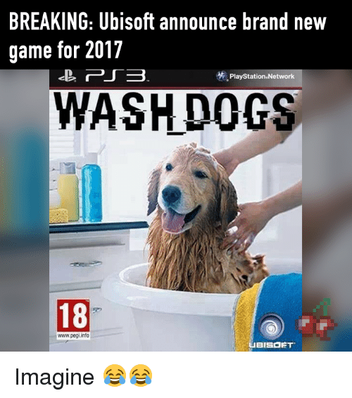 new games: BREAKING: Ubisoft announce brand new  game for 2017  PlayStation Network  WASHDOGS  18  www.pegi info  BISOET Imagine 😂😂
