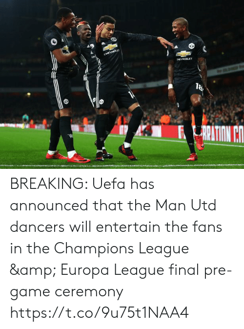 europa: BREAKING: Uefa has announced that the Man Utd dancers will entertain the fans in the Champions League & Europa League final pre-game ceremony https://t.co/9u75t1NAA4