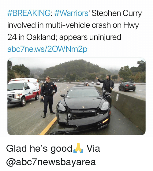 Stephen Curry:  #BREAKING: #Warriors' Stephen Curry  involved in multi-vehicle crash on Hwy  24 in Oakland; appears uninjured  abc/ne.ws/20WNM2p Glad he's good🙏 Via @abc7newsbayarea