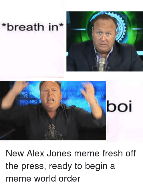 Fresh, Meme, and Memes: *breath in  boi New Alex Jones meme fresh off the press, ready to begin a meme world order