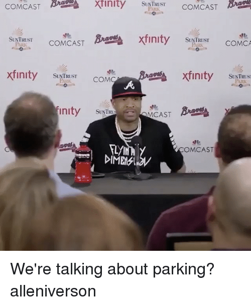 Memes, Comcast, and Xfinity: BrEDEA Xfinity COMCAST  SUNTRUST  COMCAST  x nity SUNTRUST  COMC  Inity suvlna  SUNTRUST  COMCAST  PARK  Inity SUNTRUST  COMCA  PARK  Init  MCAST  OMCAST We're talking about parking? alleniverson