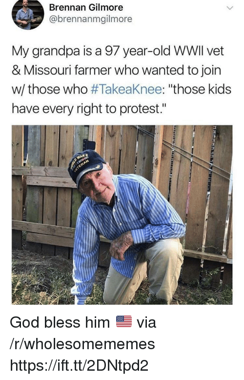 """gilmore: Brennan Gilmore  @brennanmgilmore  My grandpa is a 97 year-old WWlI vet  & Missouri farmer who wanted to join  w/ those who #Takeaknee: """"those kids  have every right to protest."""" God bless him 🇺🇸 via /r/wholesomememes https://ift.tt/2DNtpd2"""