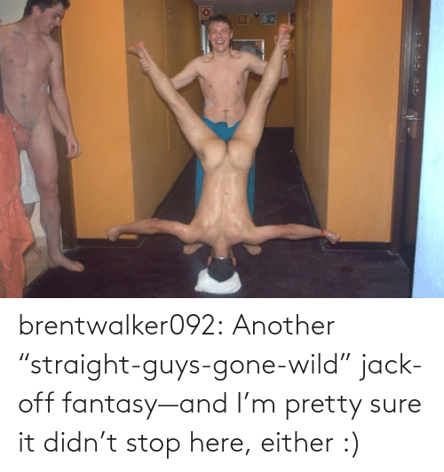 """gone wild: brentwalker092:  Another """"straight-guys-gone-wild"""" jack-off fantasy—and I'm pretty sure it didn't stop here, either :)"""