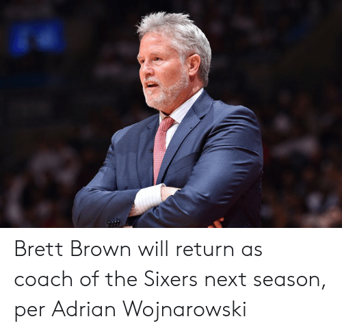 Sixers: Brett Brown will return as coach of the Sixers next season, per Adrian Wojnarowski
