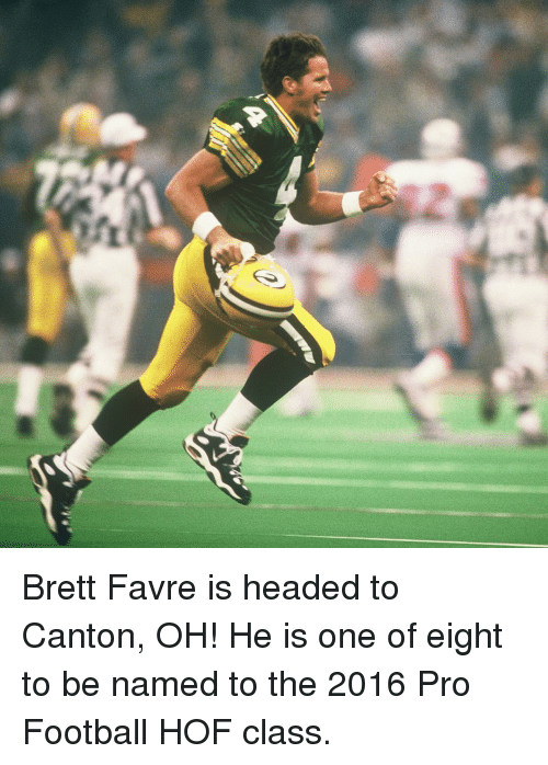Brett Favre: Brett Favre is headed to Canton, OH! He is one of eight to be named to the 2016 Pro Football HOF class.