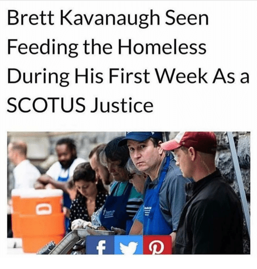 Homeless, Memes, and Justice: Brett Kavanaugh Seen  Feeding the Homeless  During His First Week As a  SCOTUS Justice