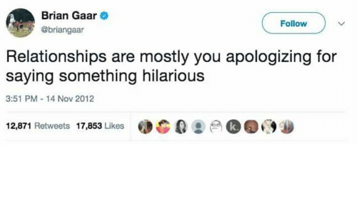 Dank, Relationships, and Hilarious: Brian Gaar  @briangaar  Follow  Relationships are mostly you apologizing for  saying something hilarious  3:51 PM-14 Nov 2012  12,871 Retweets 17,853 Likes  绠ea.eo09-.9沙