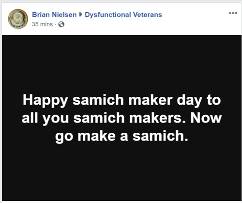 Memes, Happy, and 🤖: Brian NielsenDysfunctional Veterans  35 mins S  Happy samich maker day to  all you samich makers. Now  go make a samich