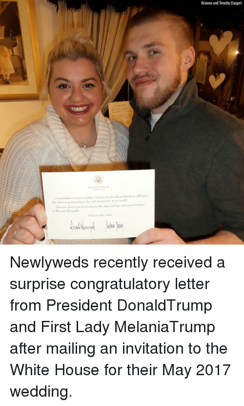 congratulatory: Brianna and Timothy Dargert Newlyweds recently received a surprise congratulatory letter from President DonaldTrump and First Lady MelaniaTrump after mailing an invitation to the White House for their May 2017 wedding.