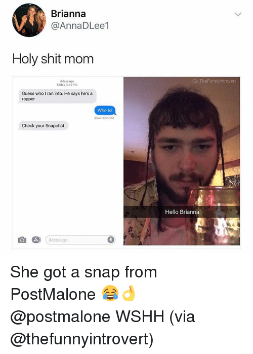 Hello, Lol, and Memes: Brianna  @AnnaDLee1  Holy shit mom  iMessag0  Teday 3:40PM  G: TheFunnyintrovert  Guess who I ran into. He says he's a  rapper  Who lol  Read 3:53 PM  Check your Snapchat  Hello Brianna  Message She got a snap from PostMalone 😂👌 @postmalone WSHH (via @thefunnyintrovert)