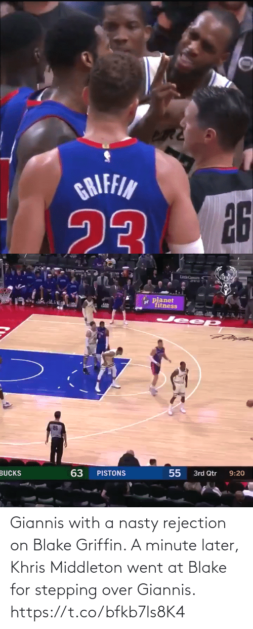 Khris Middleton: BRIFFIN  26   Lezie C  Jrea  pr planet  fitness  Jeep  sa  55  9:20  3rd Qtr  63  PISTONS  BUCKS Giannis with a nasty rejection on Blake Griffin.  A minute later, Khris Middleton went at Blake for stepping over Giannis. https://t.co/bfkb7ls8K4