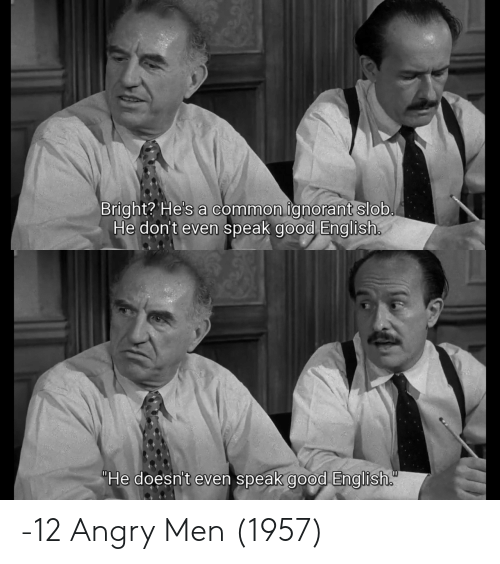 "Dont Even: Bright? He's a common ignorant slob.  He don't even speak good English.  ""He doesn't even speak good English. -12 Angry Men (1957)"