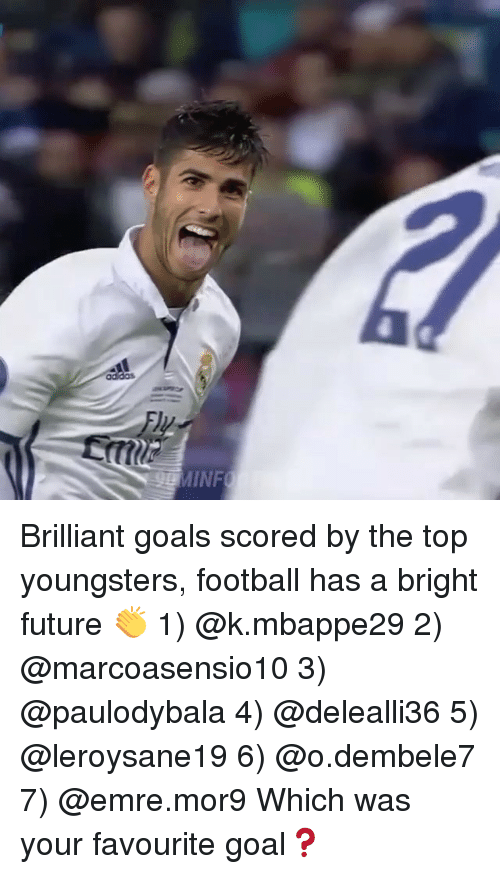 Football, Future, and Goals: Brilliant goals scored by the top youngsters, football has a bright future 👏 1) @k.mbappe29 2) @marcoasensio10 3) @paulodybala 4) @delealli36 5) @leroysane19 6) @o.dembele7 7) @emre.mor9 Which was your favourite goal❓