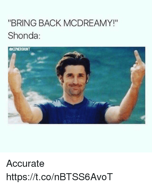 "Memes, Back, and 🤖: ""BRING BACK MCDREAMY!""  Shonda:  @KEPNERSHUNT Accurate https://t.co/nBTSS6AvoT"