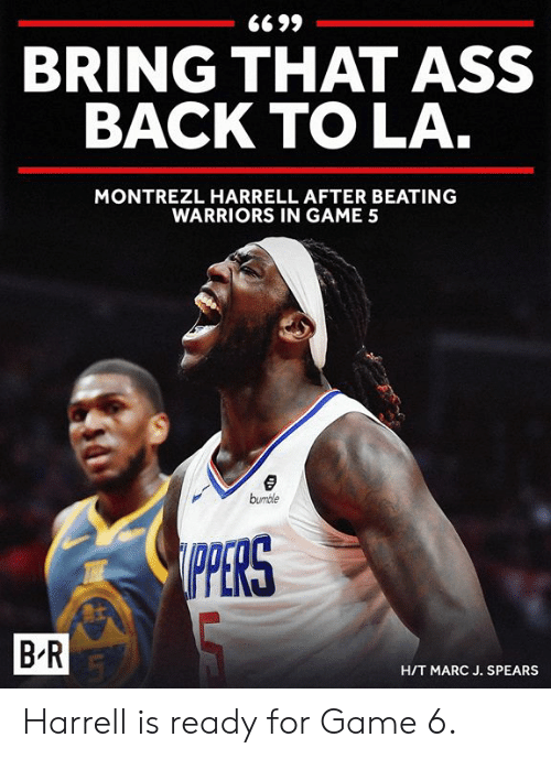 Bumble: BRING THAT ASS  BACK TO LA  MONTREZL HARRELL AFTER BEATING  WARRIORS IN GAME 5  bumble  PERS  B R  H/T MARC J. SPEARS Harrell is ready for Game 6.