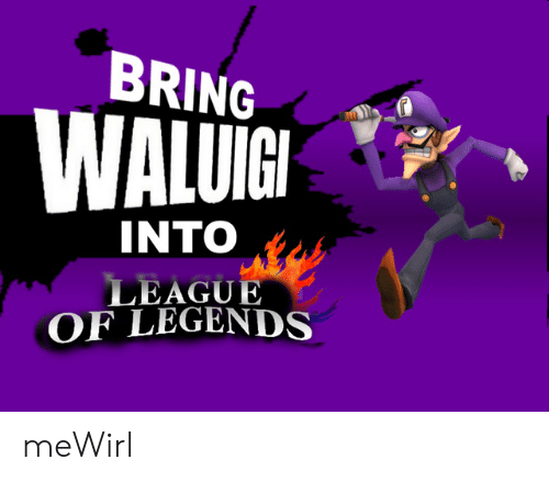 league of legends: BRING  WALUİGI  INTO  LEAGUE  OF LEGENDS meWirl