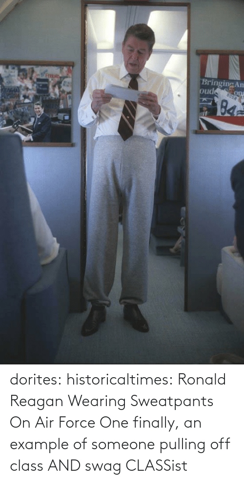 Air Force: Bringing An  ons  BUSH  oud  84 dorites:  historicaltimes:  Ronald Reagan Wearing Sweatpants On Air Force One  finally, an example of someone pulling off class AND swag   CLASSist