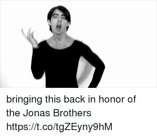 Jonas Brothers: bringing this back in honor of the Jonas Brothers https://t.co/tgZEyny9hM