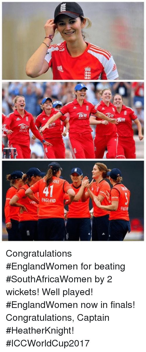 England, Finals, and Memes: Brit  OLE  41  ENGLAND Congratulations #EnglandWomen for beating #SouthAfricaWomen by 2 wickets! Well played!   #EnglandWomen now in finals! Congratulations, Captain #HeatherKnight! #ICCWorldCup2017